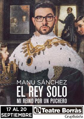Manu Sánchez: El rey solo. Mi reino por un puchero → Teatre Borras